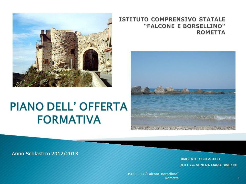 Anno Scolastico 2012/2013 P.O.F.- I.C. Falcone Borsellino Rometta1 DIRIGENTE SCOLASTICO DOTT.ssa VENERA MARIA SIMEONE