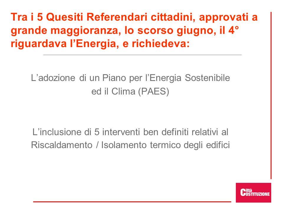 Tra i 5 Quesiti Referendari cittadini, approvati a grande maggioranza, lo scorso giugno, il 4° riguardava lEnergia, e richiedeva: Ladozione di un Pian