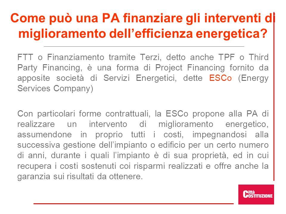 Come può una PA finanziare gli interventi di miglioramento dellefficienza energetica? FTT o Finanziamento tramite Terzi, detto anche TPF o Third Party