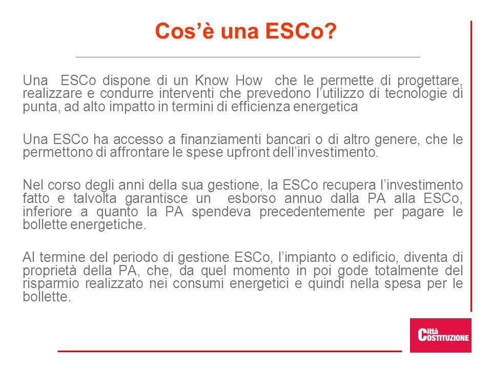 Cosè una ESCo? Una ESCo dispone di un Know How che le permette di progettare, realizzare e condurre interventi che prevedono lutilizzo di tecnologie d