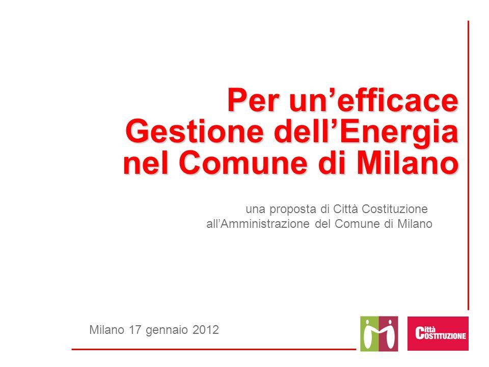 Per unefficace Gestione dellEnergia nel Comune di Milano Milano 17 gennaio 2012 una proposta di Città Costituzione allAmministrazione del Comune di Mi