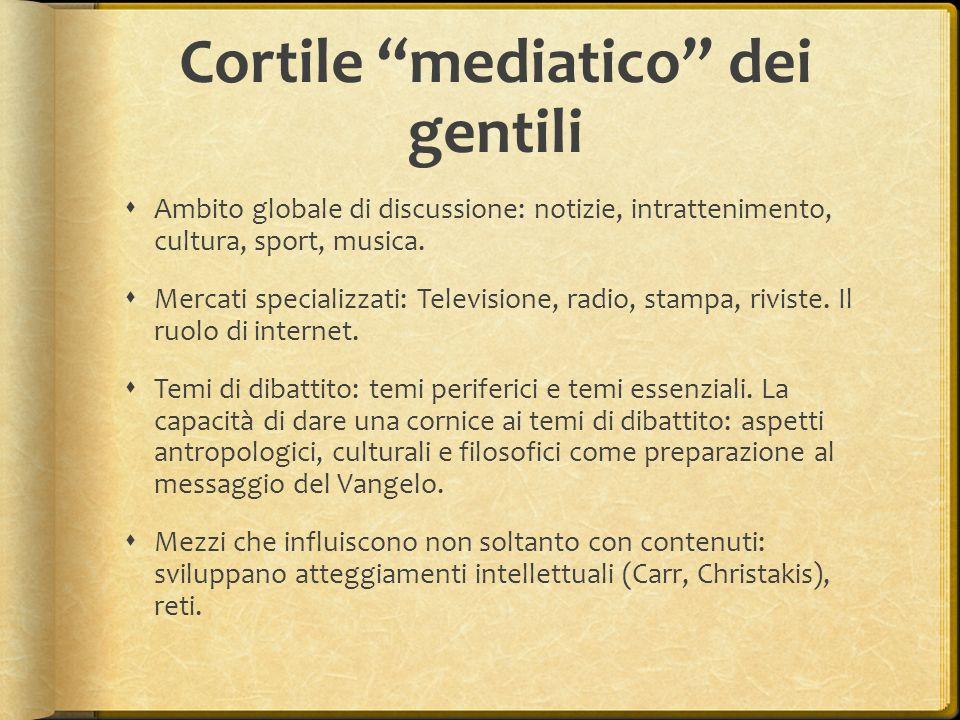 Cortile mediatico dei gentili Ambito globale di discussione: notizie, intrattenimento, cultura, sport, musica. Mercati specializzati: Televisione, rad