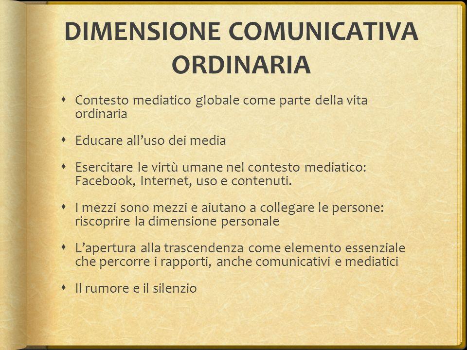 DIMENSIONE COMUNICATIVA ORDINARIA Contesto mediatico globale come parte della vita ordinaria Educare alluso dei media Esercitare le virtù umane nel co