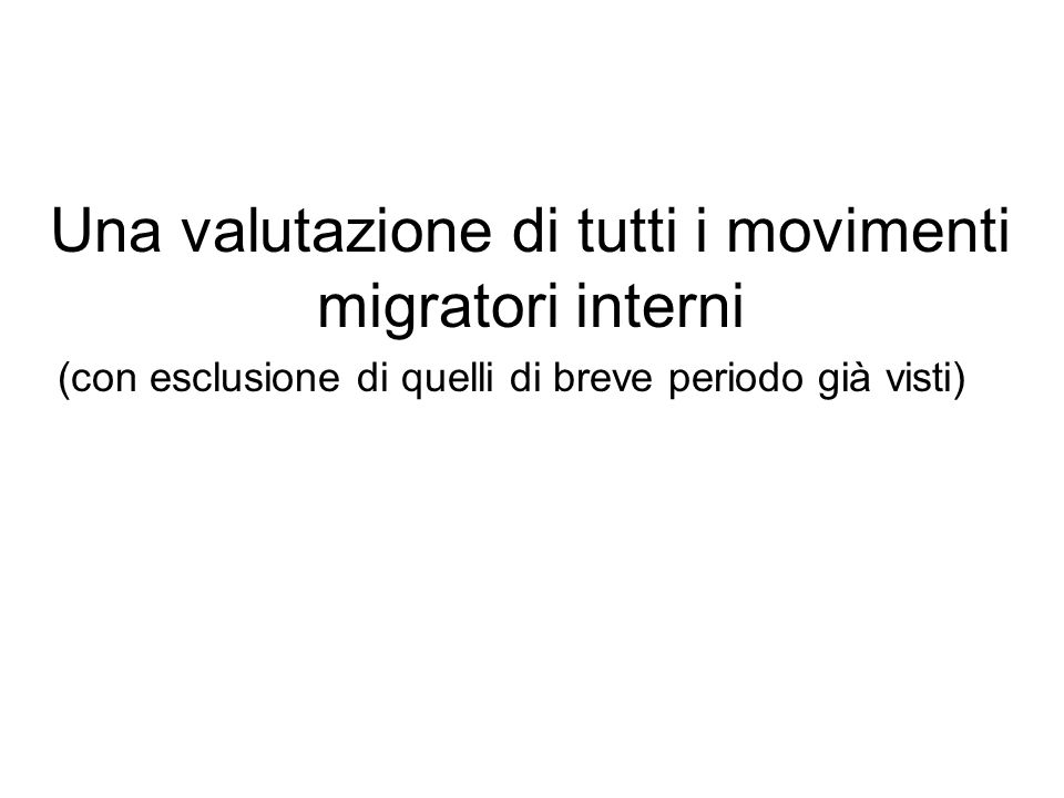 Una valutazione di tutti i movimenti migratori interni (con esclusione di quelli di breve periodo già visti)