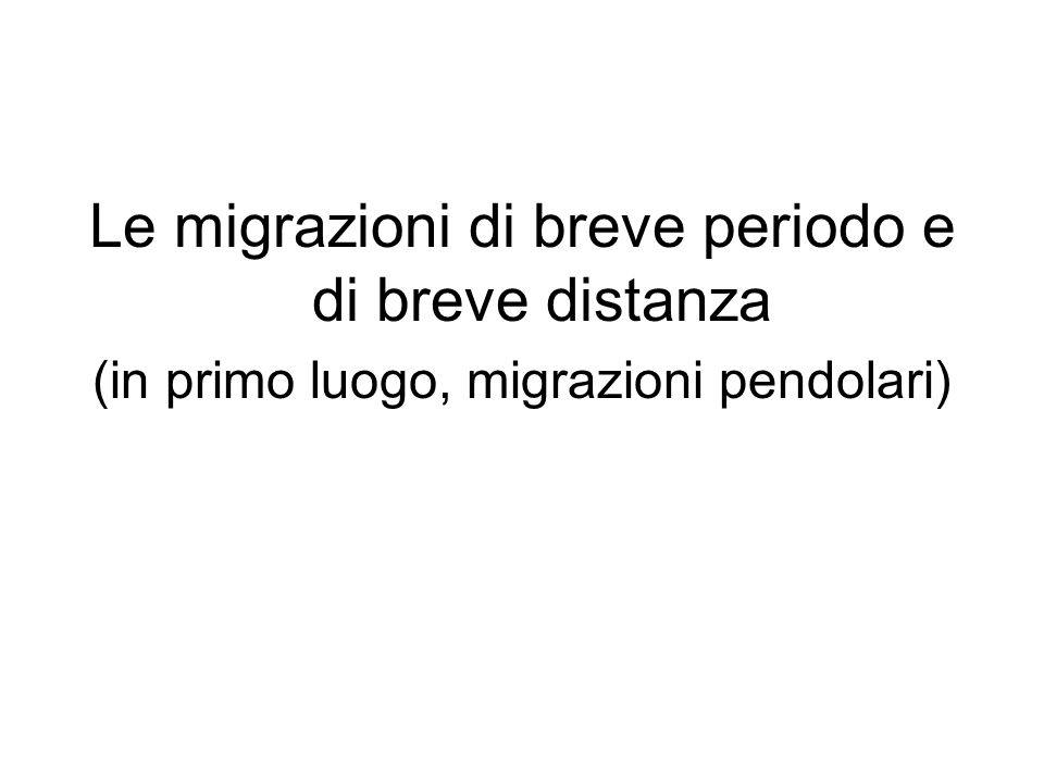 Le migrazioni di breve periodo e di breve distanza (in primo luogo, migrazioni pendolari)