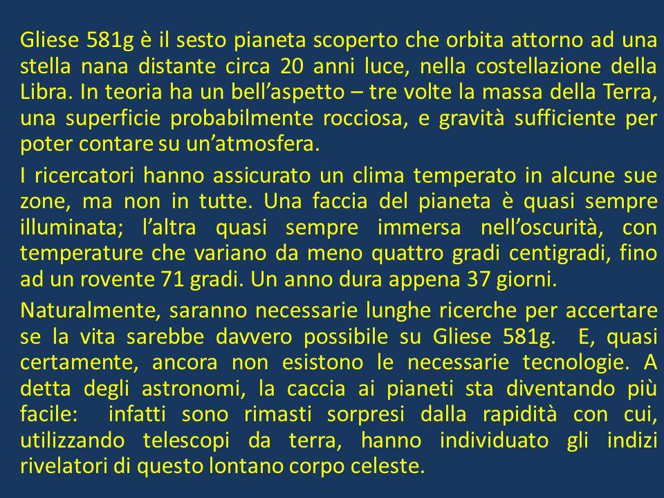 Gliese 581g è il sesto pianeta scoperto che orbita attorno ad una stella nana distante circa 20 anni luce, nella costellazione della Libra.