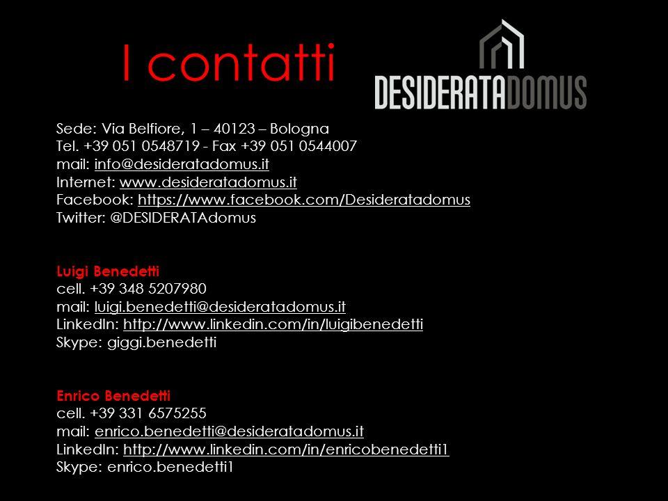 I contatti Sede: Via Belfiore, 1 – 40123 – Bologna Tel. +39 051 0548719 - Fax +39 051 0544007 mail: info@desideratadomus.itinfo@desideratadomus.it Int