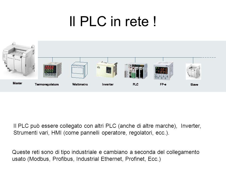 Il PLC in rete ! Queste reti sono di tipo industriale e cambiano a seconda del collegamento usato (Modbus, Profibus, Industrial Ethernet, Profinet, Ec