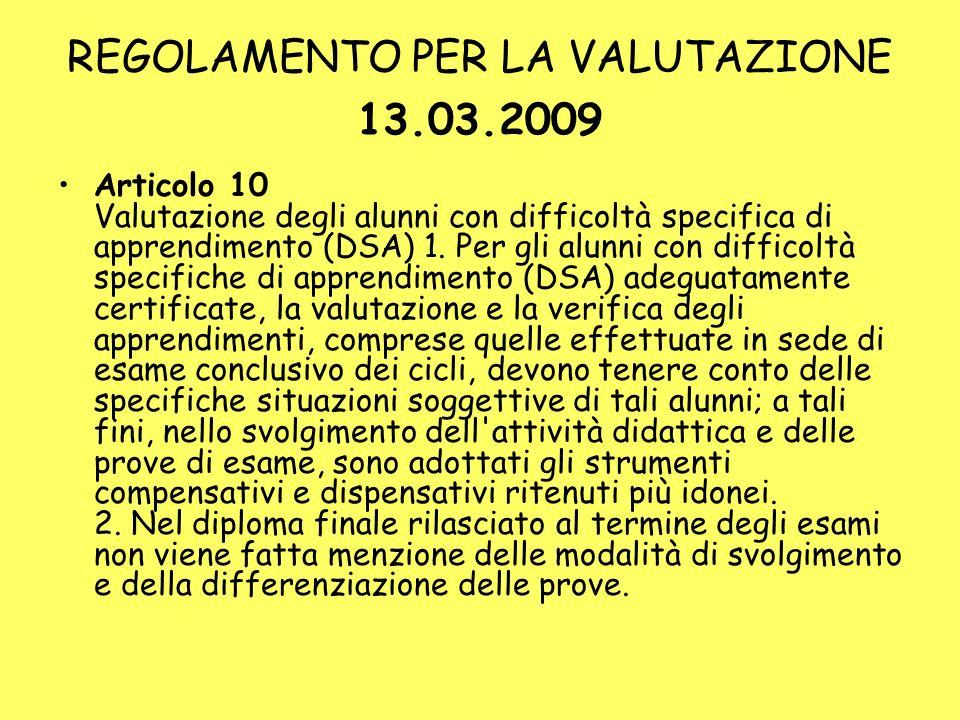 REGOLAMENTO PER LA VALUTAZIONE 13.03.2009 Articolo 10 Valutazione degli alunni con difficoltà specifica di apprendimento (DSA) 1. Per gli alunni con d