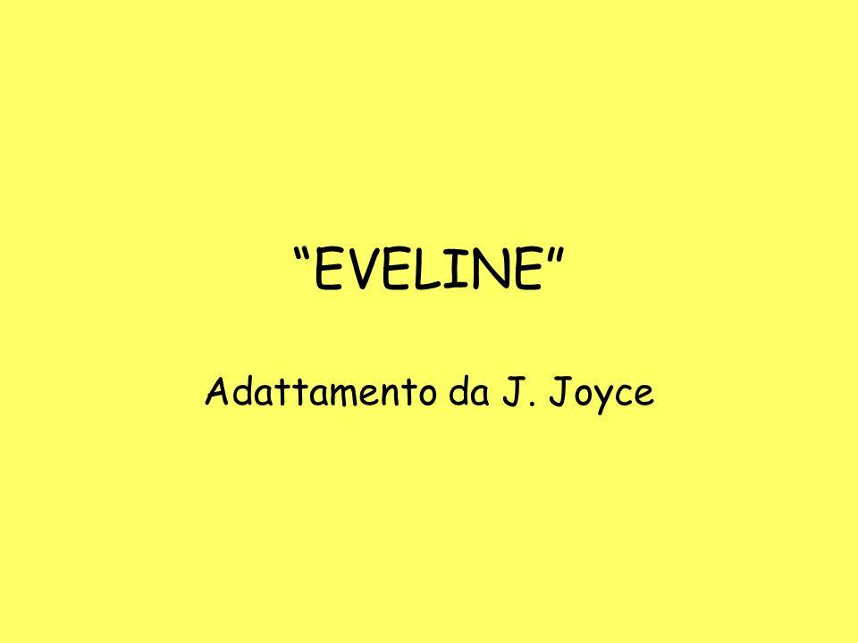 EVELINE Adattamento da J. Joyce