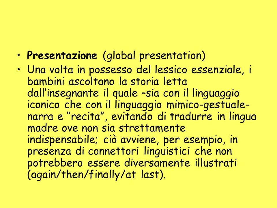 Presentazione (global presentation) Una volta in possesso del lessico essenziale, i bambini ascoltano la storia letta dallinsegnante il quale –sia con