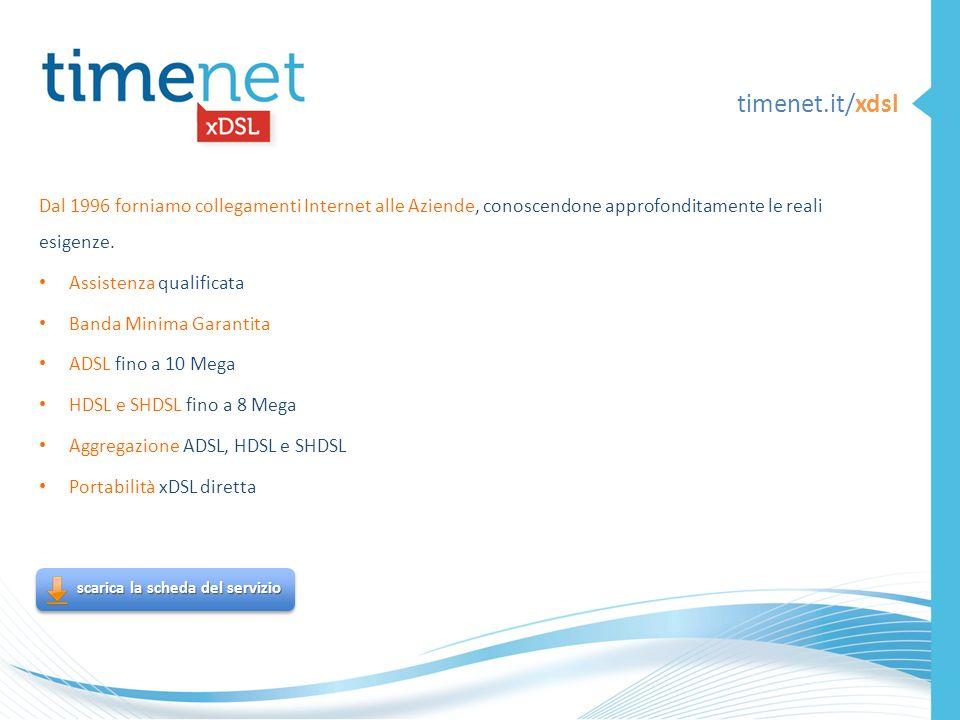 timenet.it/xdsl Dal 1996 forniamo collegamenti Internet alle Aziende, conoscendone approfonditamente le reali esigenze. Assistenza qualificata Banda M