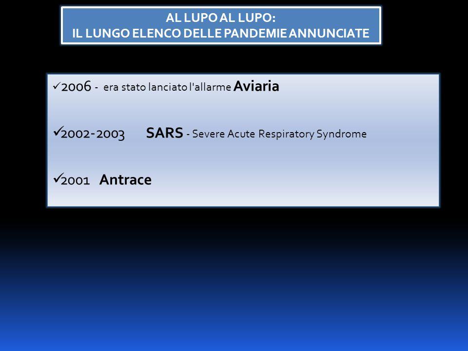 AL LUPO AL LUPO: IL LUNGO ELENCO DELLE PANDEMIE ANNUNCIATE 2006 - era stato lanciato l allarme Aviaria 2002-2003 SARS - Severe Acute Respiratory Syndrome 2001Antrace