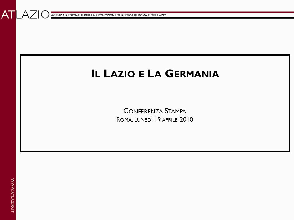 I L L AZIO E L A G ERMANIA C ONFERENZA S TAMPA R OMA, LUNEDÌ 19 APRILE 2010