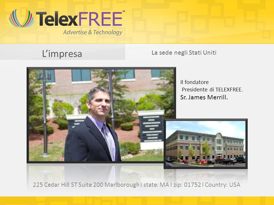 Limpresa La sede negli Stati Uniti Il fondatore Presidente di TELEXFREE. Sr. James Merrill. 225 Cedar Hill ST Suite 200 Marlborough I state: MA I zip: