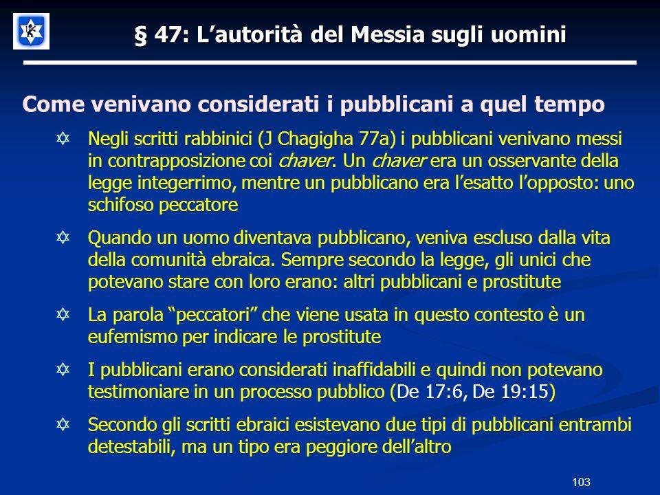 § 47: Lautorità del Messia sugli uomini Come venivano considerati i pubblicani a quel tempo Negli scritti rabbinici (J Chagigha 77a) i pubblicani veni