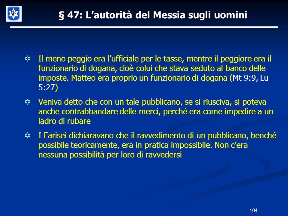 § 47: Lautorità del Messia sugli uomini Il meno peggio era lufficiale per le tasse, mentre il peggiore era il funzionario di dogana, cioè colui che st