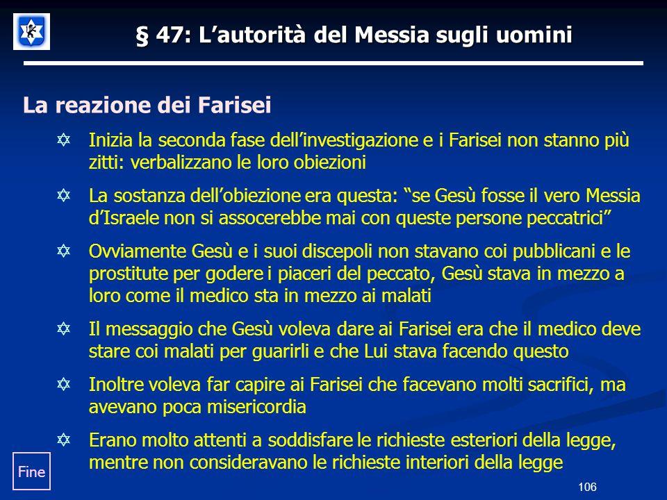 § 47: Lautorità del Messia sugli uomini La reazione dei Farisei Inizia la seconda fase dellinvestigazione e i Farisei non stanno più zitti: verbalizza