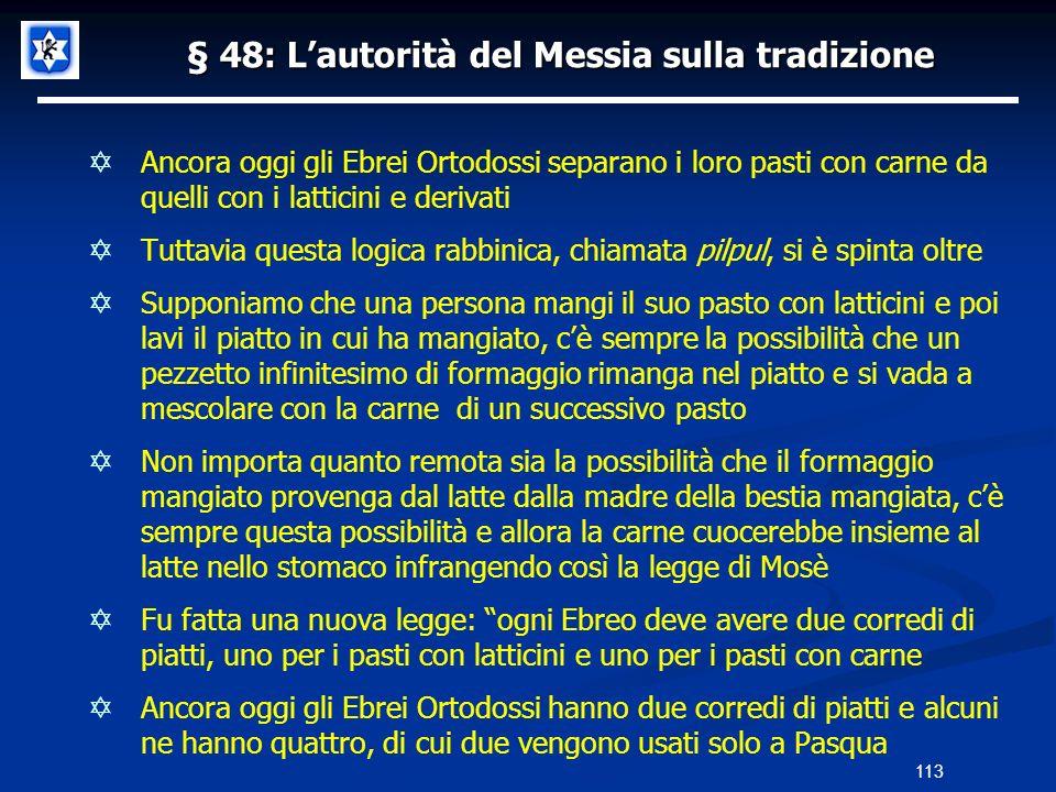 § 48: Lautorità del Messia sulla tradizione Ancora oggi gli Ebrei Ortodossi separano i loro pasti con carne da quelli con i latticini e derivati Tutta
