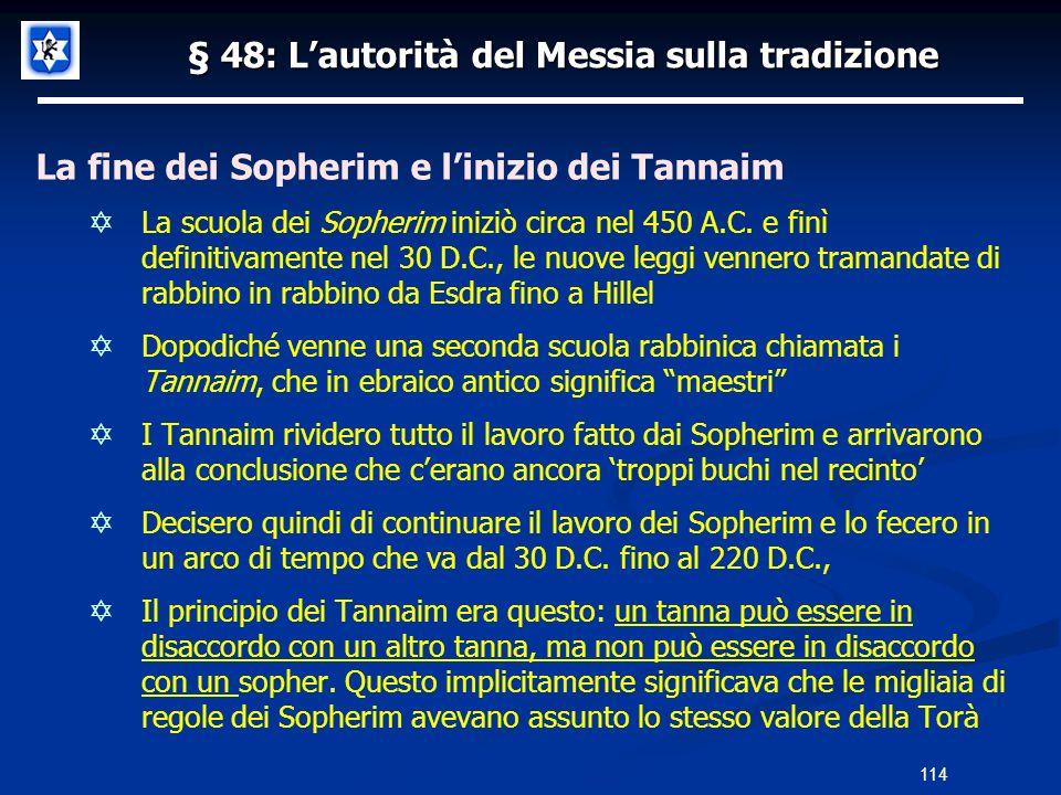 § 48: Lautorità del Messia sulla tradizione La fine dei Sopherim e linizio dei Tannaim La scuola dei Sopherim iniziò circa nel 450 A.C. e finì definit