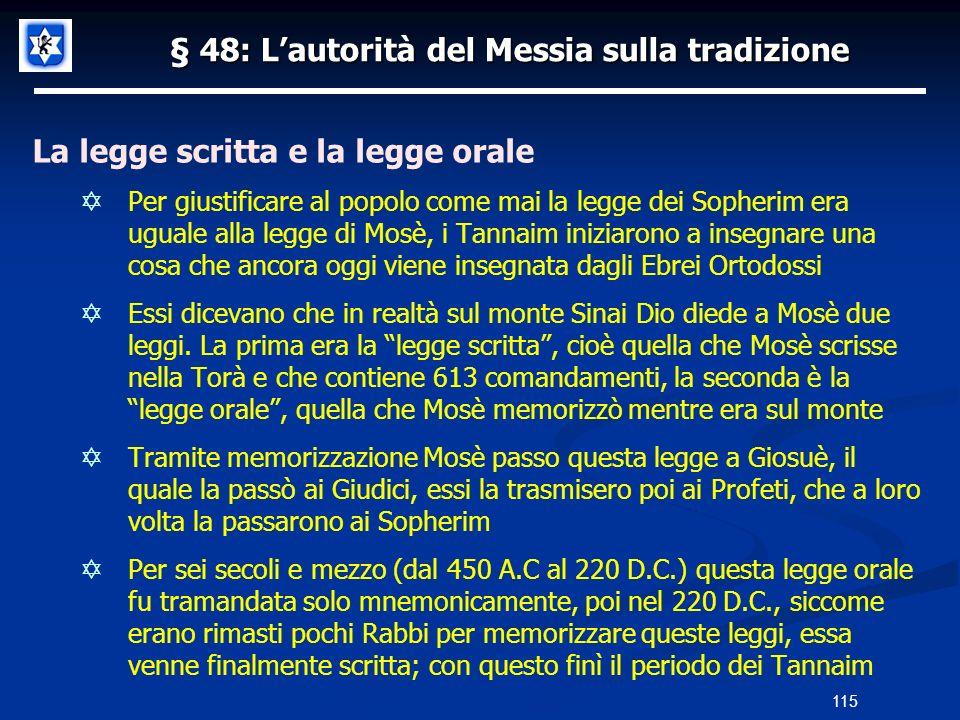 § 48: Lautorità del Messia sulla tradizione La legge scritta e la legge orale Per giustificare al popolo come mai la legge dei Sopherim era uguale all