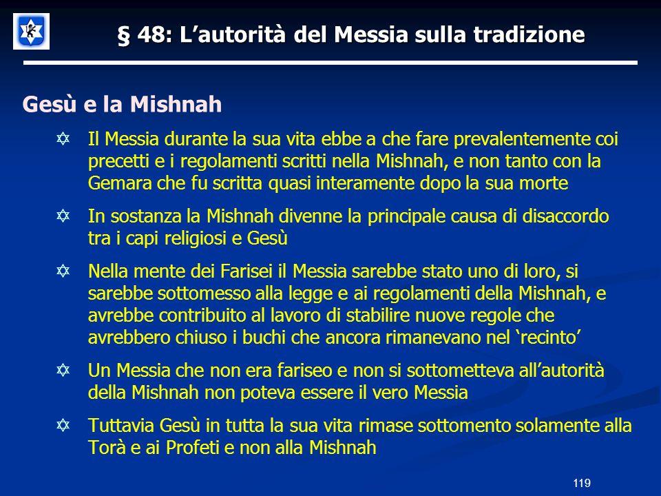 § 48: Lautorità del Messia sulla tradizione Gesù e la Mishnah Il Messia durante la sua vita ebbe a che fare prevalentemente coi precetti e i regolamen