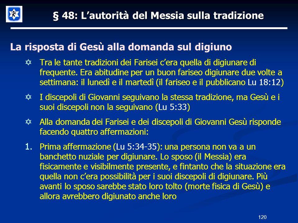 § 48: Lautorità del Messia sulla tradizione La risposta di Gesù alla domanda sul digiuno Tra le tante tradizioni dei Farisei cera quella di digiunare