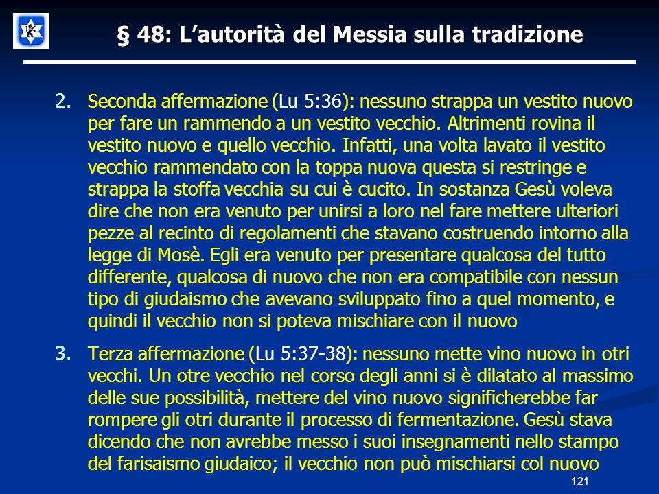 § 48: Lautorità del Messia sulla tradizione 2. Seconda affermazione (Lu 5:36): nessuno strappa un vestito nuovo per fare un rammendo a un vestito vecc