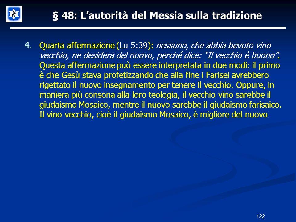§ 48: Lautorità del Messia sulla tradizione 4. Quarta affermazione (Lu 5:39): nessuno, che abbia bevuto vino vecchio, ne desidera del nuovo, perché di
