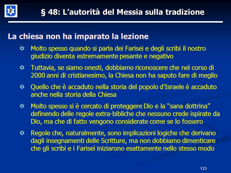 § 48: Lautorità del Messia sulla tradizione La chiesa non ha imparato la lezione Molto spesso quando si parla dei Farisei e degli scribi il nostro giu
