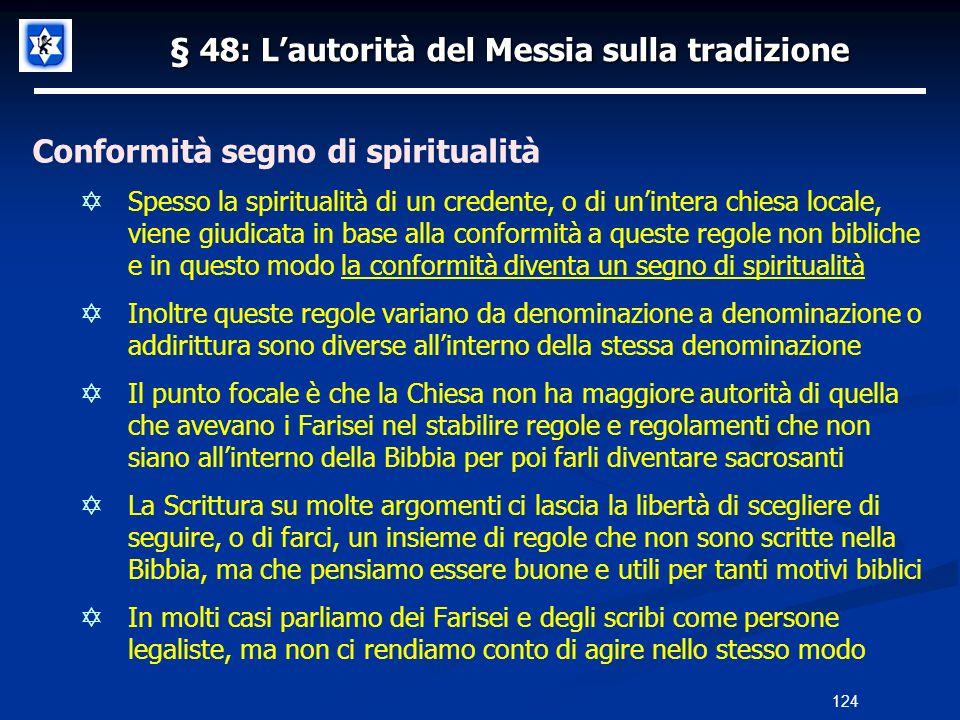 § 48: Lautorità del Messia sulla tradizione Conformità segno di spiritualità Spesso la spiritualità di un credente, o di unintera chiesa locale, viene