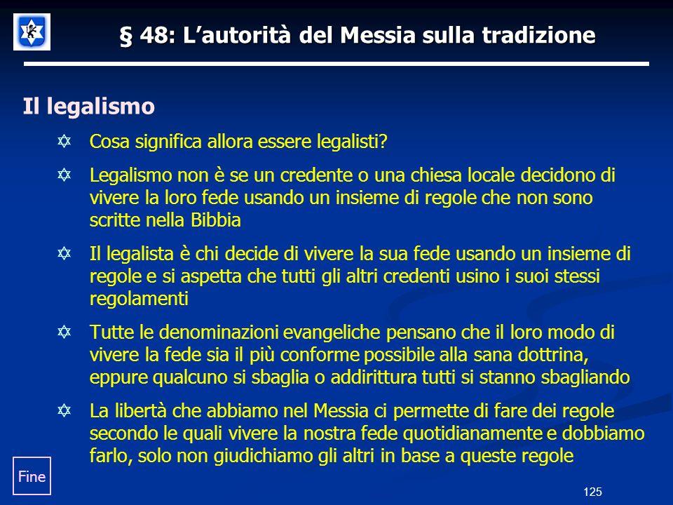 § 48: Lautorità del Messia sulla tradizione Il legalismo Cosa significa allora essere legalisti? Legalismo non è se un credente o una chiesa locale de
