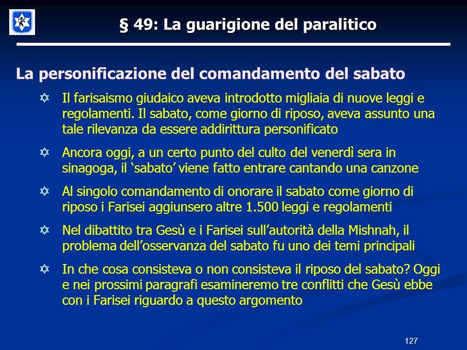§ 49: La guarigione del paralitico La personificazione del comandamento del sabato Il farisaismo giudaico aveva introdotto migliaia di nuove leggi e r