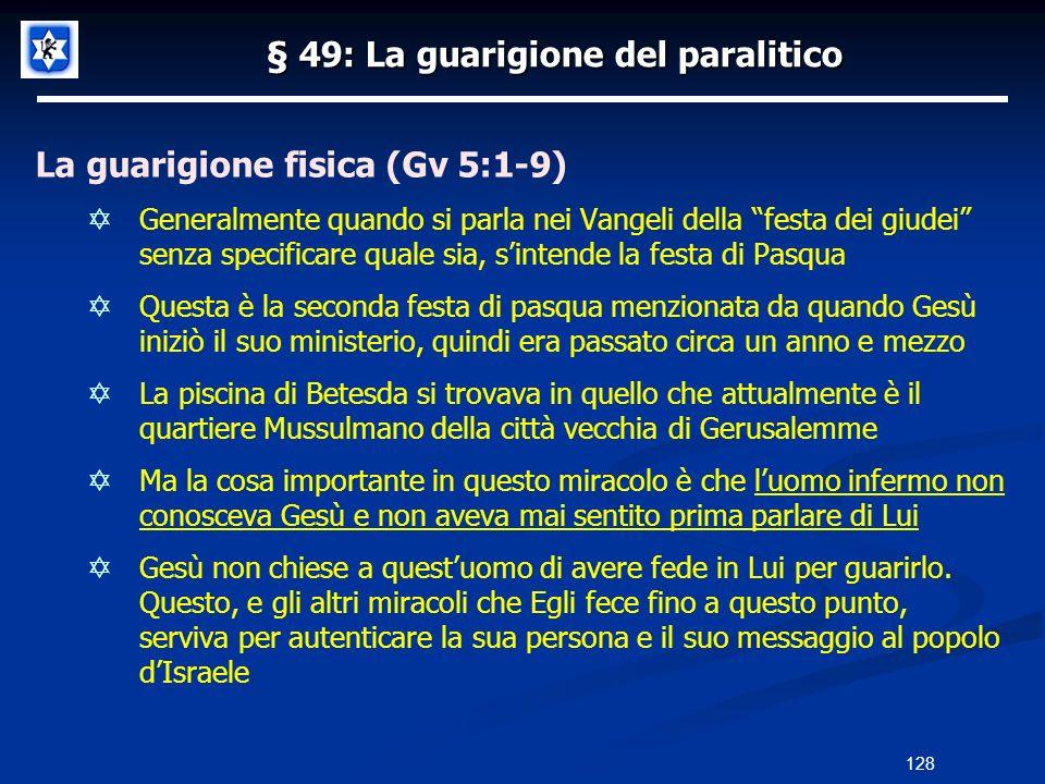 § 49: La guarigione del paralitico La guarigione fisica (Gv 5:1-9) Generalmente quando si parla nei Vangeli della festa dei giudei senza specificare q