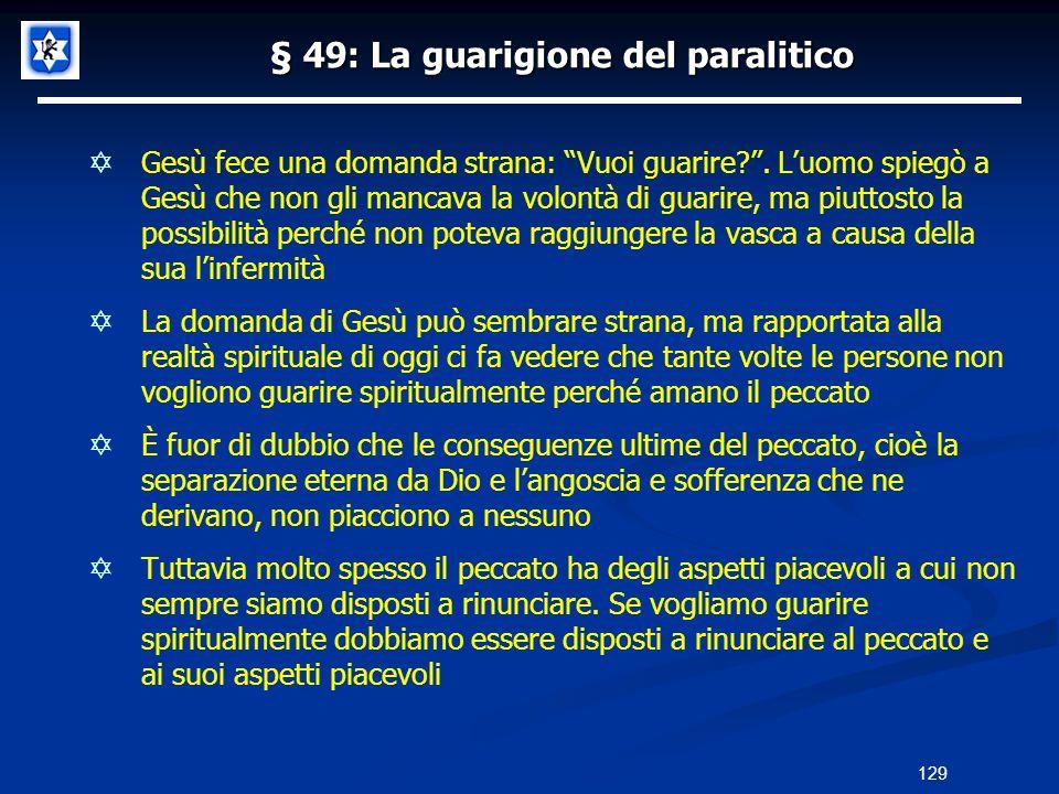 § 49: La guarigione del paralitico Gesù fece una domanda strana: Vuoi guarire?. Luomo spiegò a Gesù che non gli mancava la volontà di guarire, ma piut