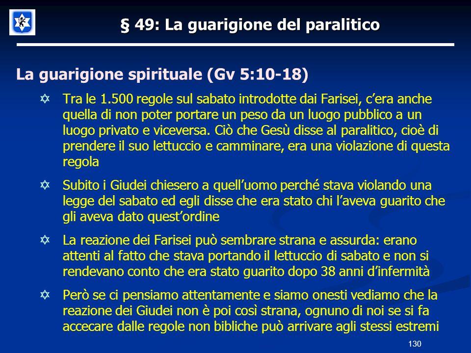 § 49: La guarigione del paralitico La guarigione spirituale (Gv 5:10-18) Tra le 1.500 regole sul sabato introdotte dai Farisei, cera anche quella di n