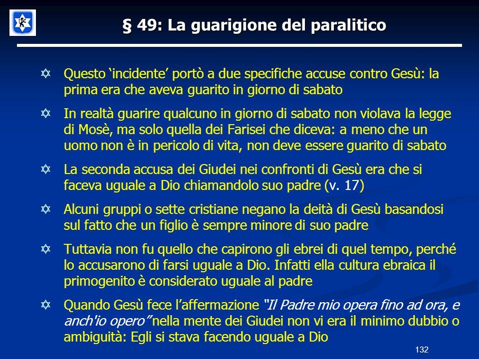 § 49: La guarigione del paralitico Questo incidente portò a due specifiche accuse contro Gesù: la prima era che aveva guarito in giorno di sabato In r
