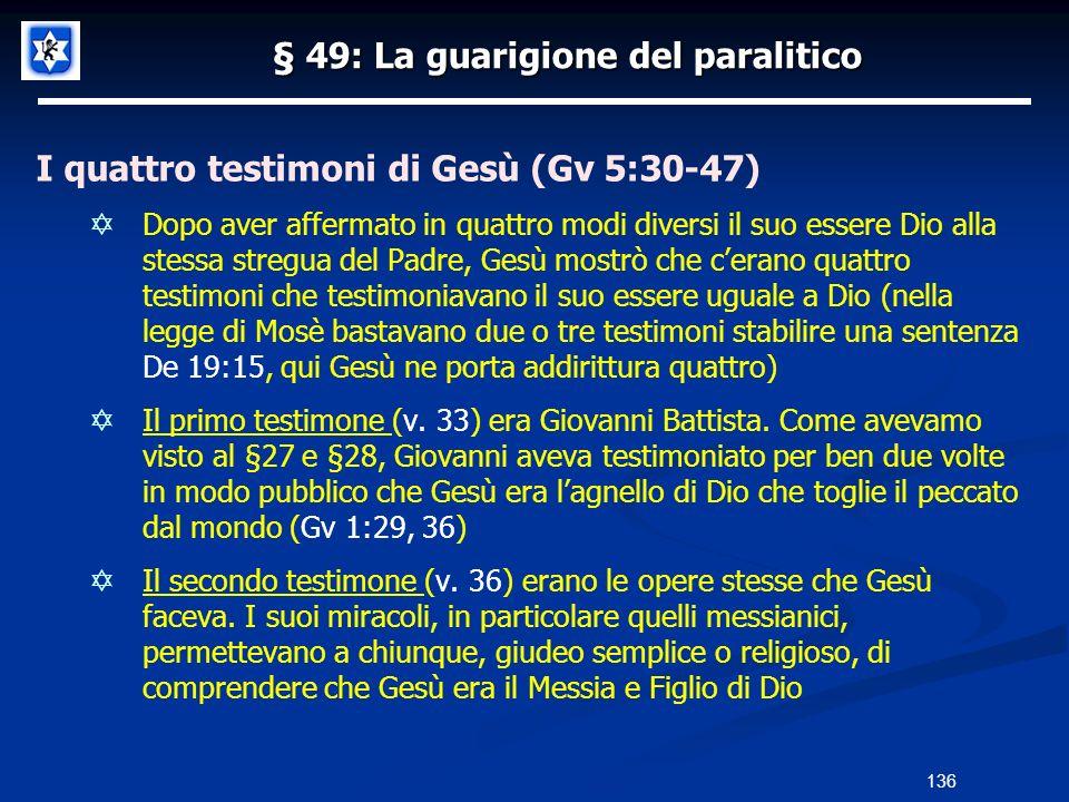 § 49: La guarigione del paralitico I quattro testimoni di Gesù (Gv 5:30-47) Dopo aver affermato in quattro modi diversi il suo essere Dio alla stessa