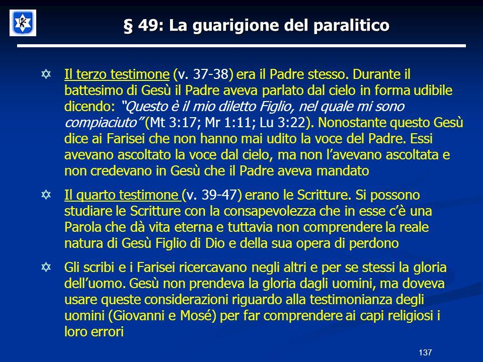 § 49: La guarigione del paralitico Il terzo testimone (v. 37-38) era il Padre stesso. Durante il battesimo di Gesù il Padre aveva parlato dal cielo in