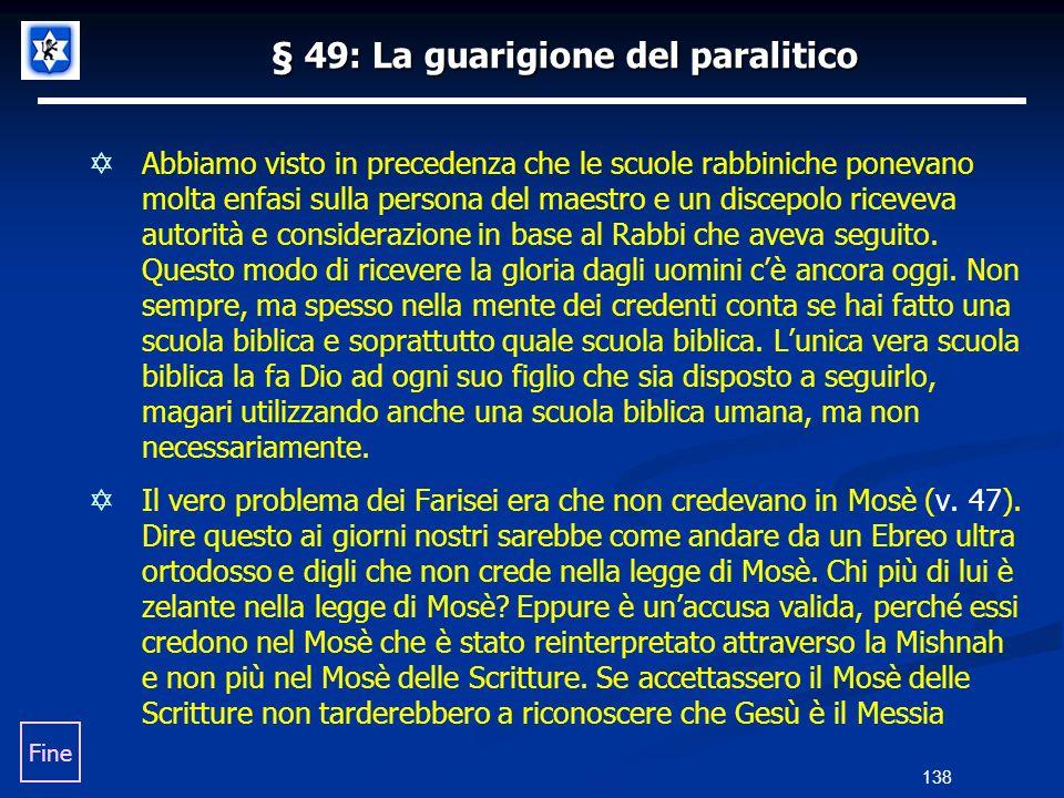 § 49: La guarigione del paralitico Abbiamo visto in precedenza che le scuole rabbiniche ponevano molta enfasi sulla persona del maestro e un discepolo