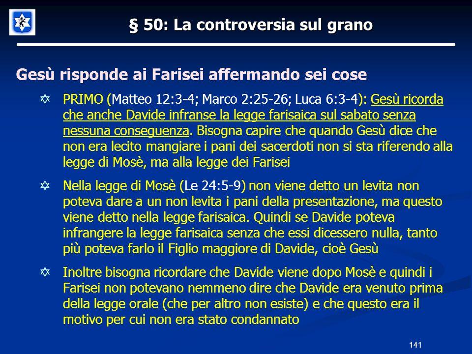 § 50: La controversia sul grano Gesù risponde ai Farisei affermando sei cose PRIMO (Matteo 12:3-4; Marco 2:25-26; Luca 6:3-4): Gesù ricorda che anche