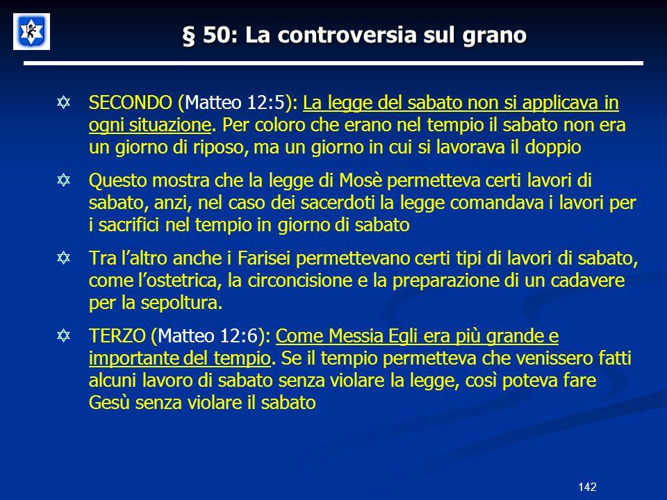 § 50: La controversia sul grano SECONDO (Matteo 12:5): La legge del sabato non si applicava in ogni situazione. Per coloro che erano nel tempio il sab