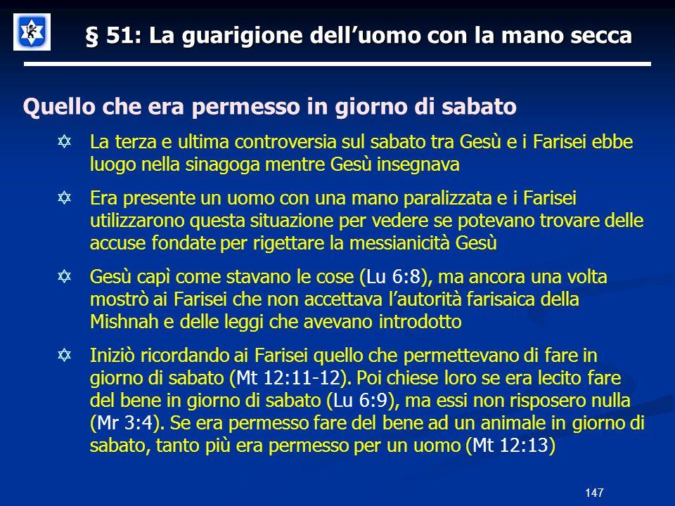 § 51: La guarigione delluomo con la mano secca Quello che era permesso in giorno di sabato La terza e ultima controversia sul sabato tra Gesù e i Fari