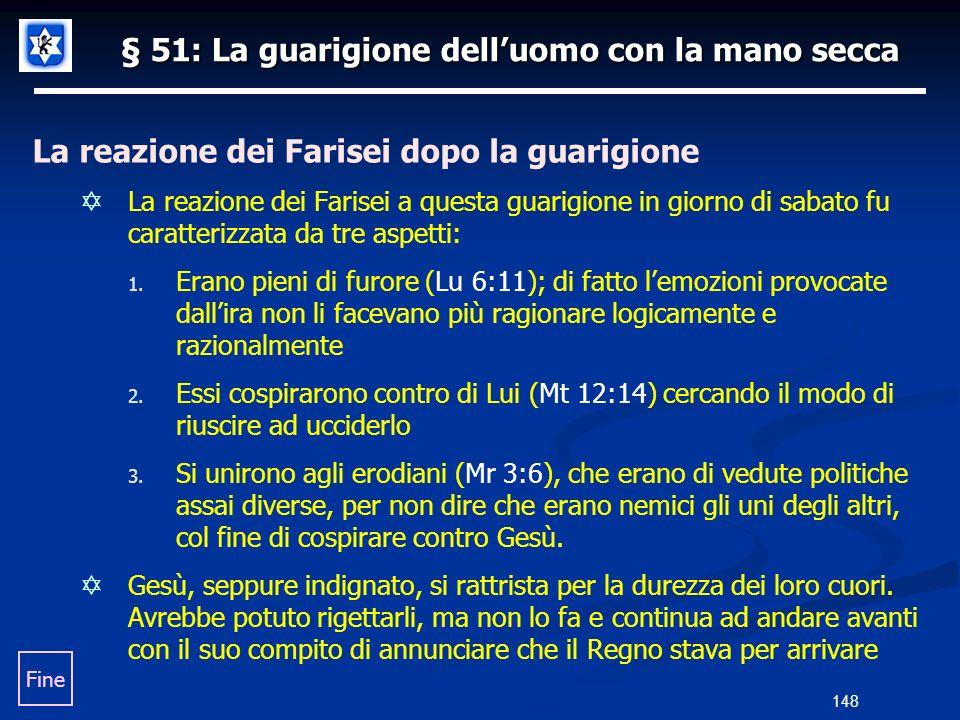 § 51: La guarigione delluomo con la mano secca La reazione dei Farisei dopo la guarigione La reazione dei Farisei a questa guarigione in giorno di sab