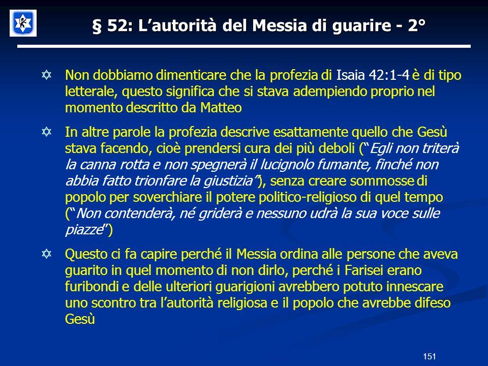 § 52: Lautorità del Messia di guarire - 2° Non dobbiamo dimenticare che la profezia di Isaia 42:1-4 è di tipo letterale, questo significa che si stava