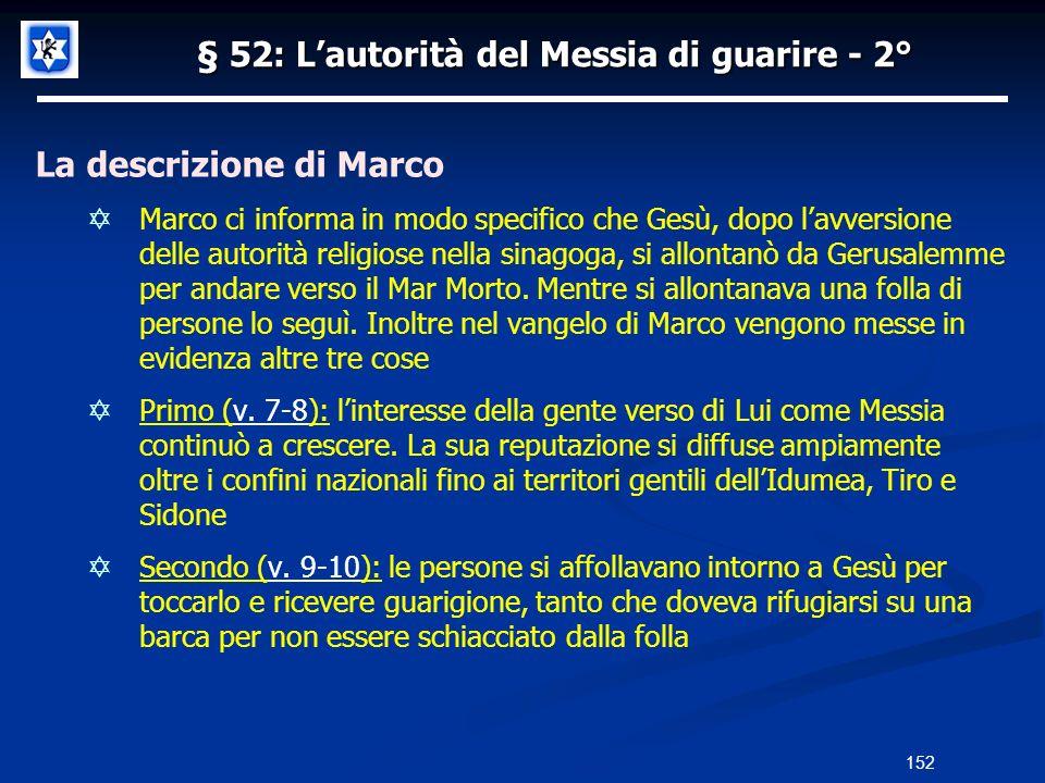 § 52: Lautorità del Messia di guarire - 2° La descrizione di Marco Marco ci informa in modo specifico che Gesù, dopo lavversione delle autorità religi