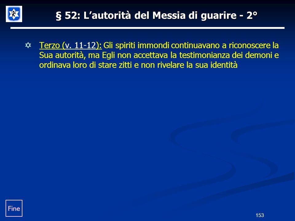 § 52: Lautorità del Messia di guarire - 2° Terzo (v. 11-12): Gli spiriti immondi continuavano a riconoscere la Sua autorità, ma Egli non accettava la