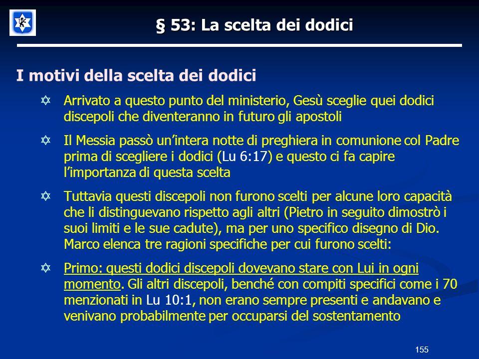 § 53: La scelta dei dodici I motivi della scelta dei dodici Arrivato a questo punto del ministerio, Gesù sceglie quei dodici discepoli che diventerann