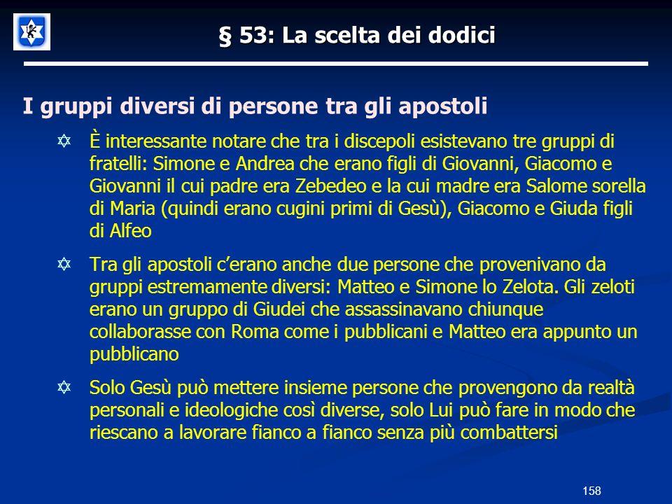 § 53: La scelta dei dodici I gruppi diversi di persone tra gli apostoli È interessante notare che tra i discepoli esistevano tre gruppi di fratelli: S