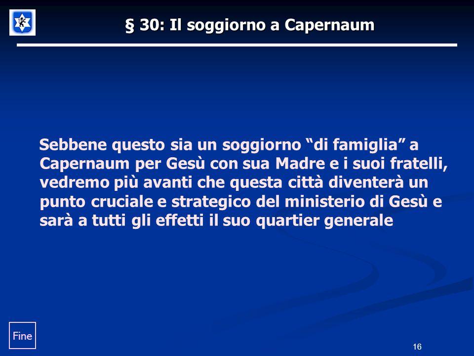 § 30: Il soggiorno a Capernaum Sebbene questo sia un soggiorno di famiglia a Capernaum per Gesù con sua Madre e i suoi fratelli, vedremo più avanti ch